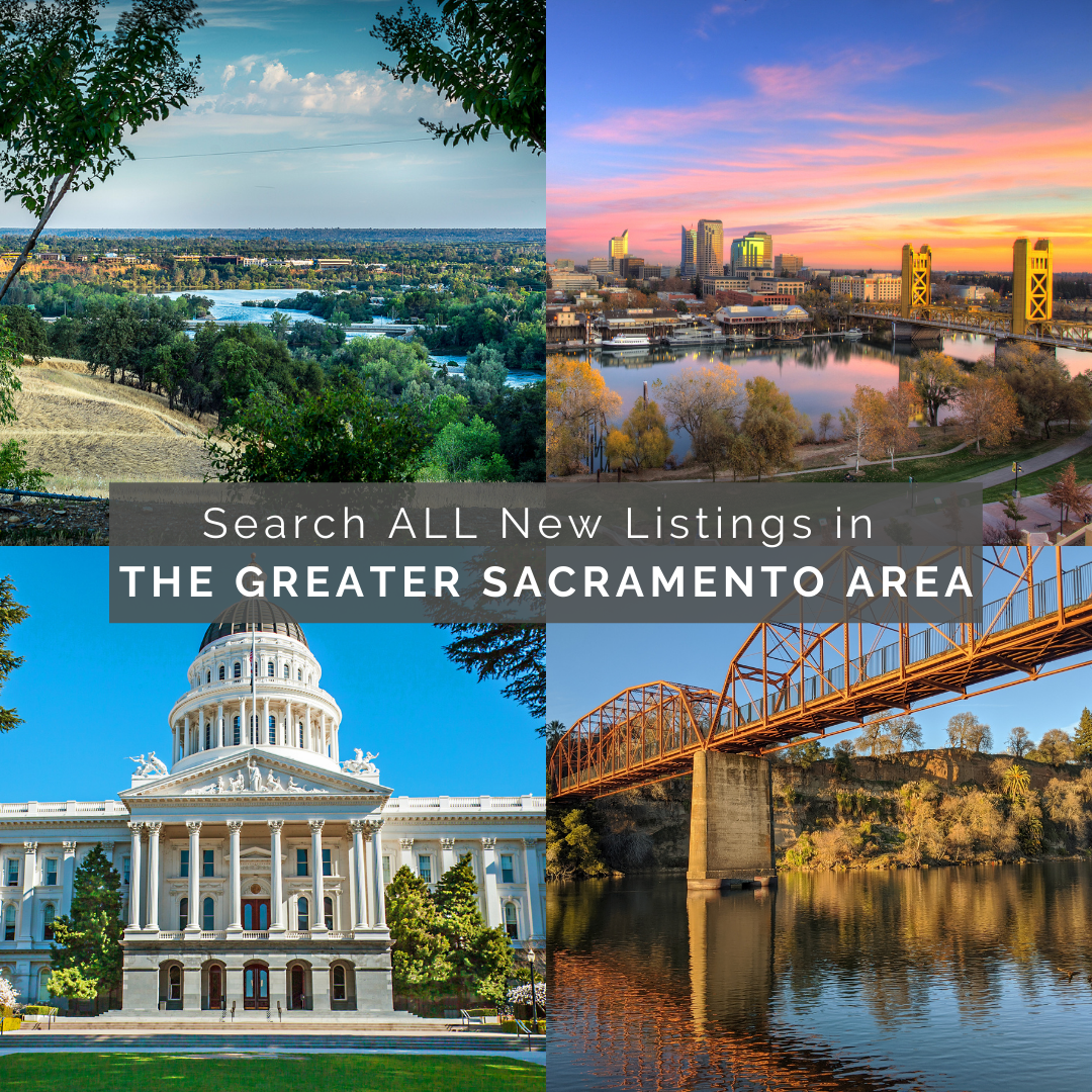 Search ALL New Listings in the Greater Sacramento Area