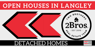 OPEN HOUSES IN LANGLEY DETACHED