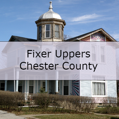 Fixer Uppers in Chester County