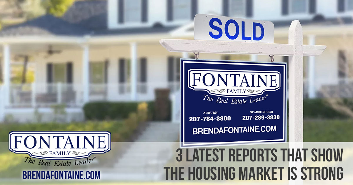 3 Latest Reports That Show Housing Market Is Strong - Maine Real Estate Blog