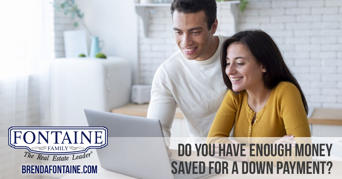 Do You Have Enough Money Saved for a Down Payment? | Fontaine Family - The Real Estate Leader | Maine Real Estate Blog | Auburn, Scarborough, Maine