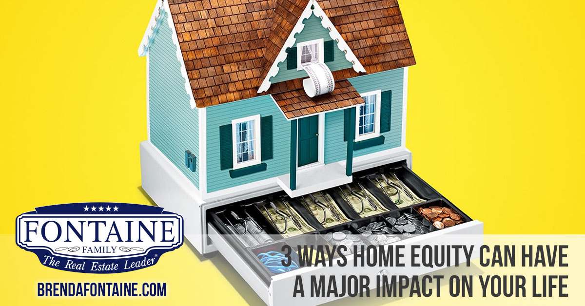 3 Ways Home Equity Can Have a Major Impact on Your Life | Maine Real Estate Blog | Fontaine Family - The Real Estate Leader | Auburn, Scarborough, Maine