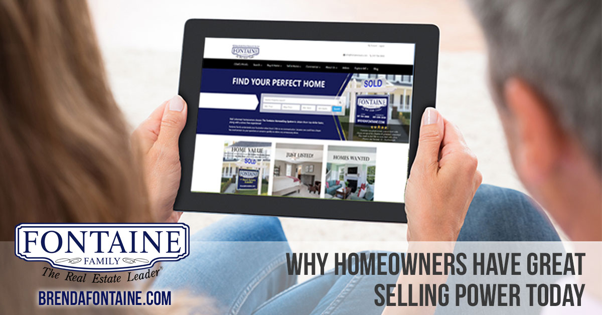 Why Homeowners Have Great Selling Power Today | Fontaine Family - The Real Estate Leader