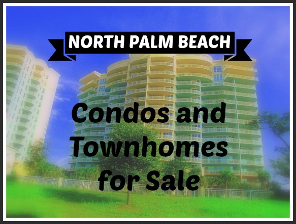 NORTH PALM BEACH CONDOS + TOWNHOMES FOR SALE