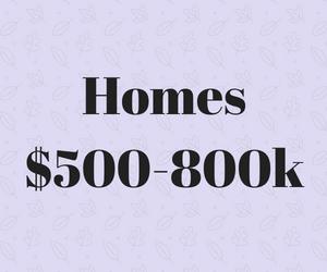 Homes $500-800k