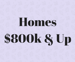 Homes $800k & Up